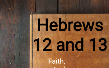 Hebrews 12 and 13 - Faith, Endurance and Worship